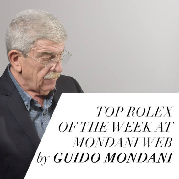 Top Rolex of the Week at Mondani Web by Guido Mondani - Mondani Web